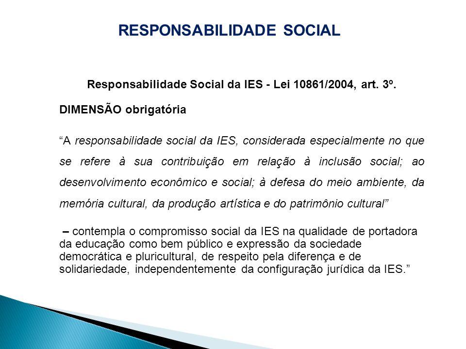 """RESPONSABILIDADE SOCIAL Responsabilidade Social da IES - Lei 10861/2004, art. 3º. DIMENSÃO obrigatória """"A responsabilidade social da IES, considerada"""