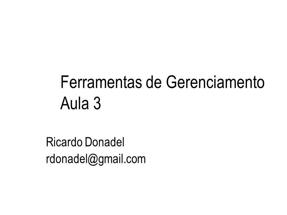 Ferramentas de Gerenciamento Aula 3 Ricardo Donadel rdonadel@gmail.com