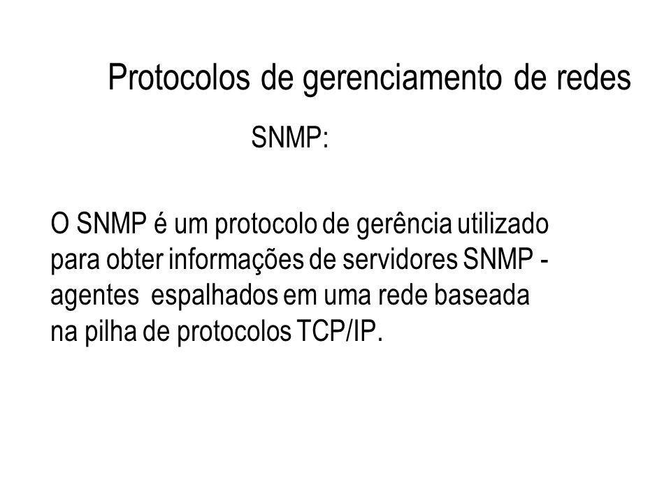 Protocolos de gerenciamento de redes SNMP: O SNMP é um protocolo de gerência utilizado para obter informações de servidores SNMP - agentes espalhados