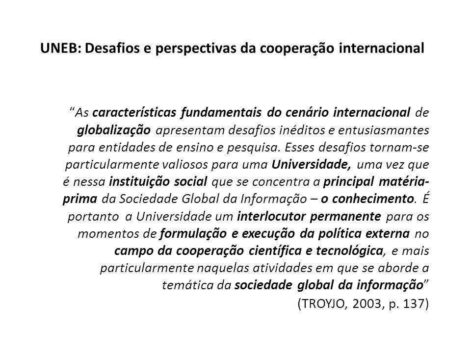 UNEB: Desafios e perspectivas da cooperação internacional As características fundamentais do cenário internacional de globalização apresentam desafios inéditos e entusiasmantes para entidades de ensino e pesquisa.