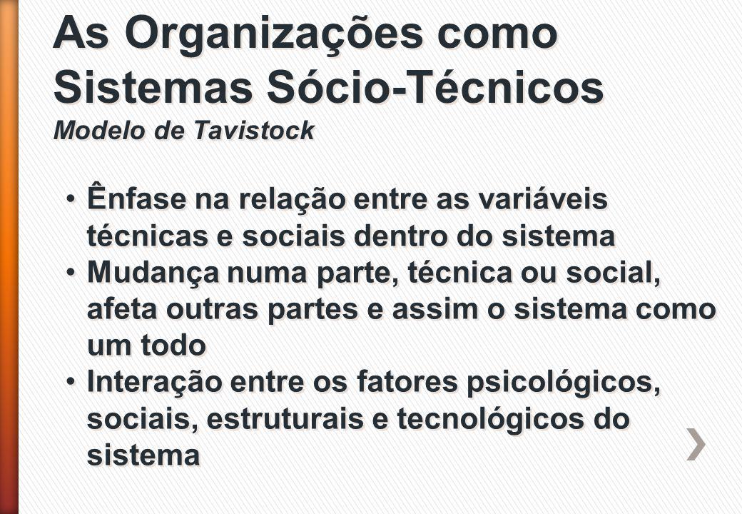 Ênfase na relação entre as variáveis técnicas e sociais dentro do sistema Mudança numa parte, técnica ou social, afeta outras partes e assim o sistema