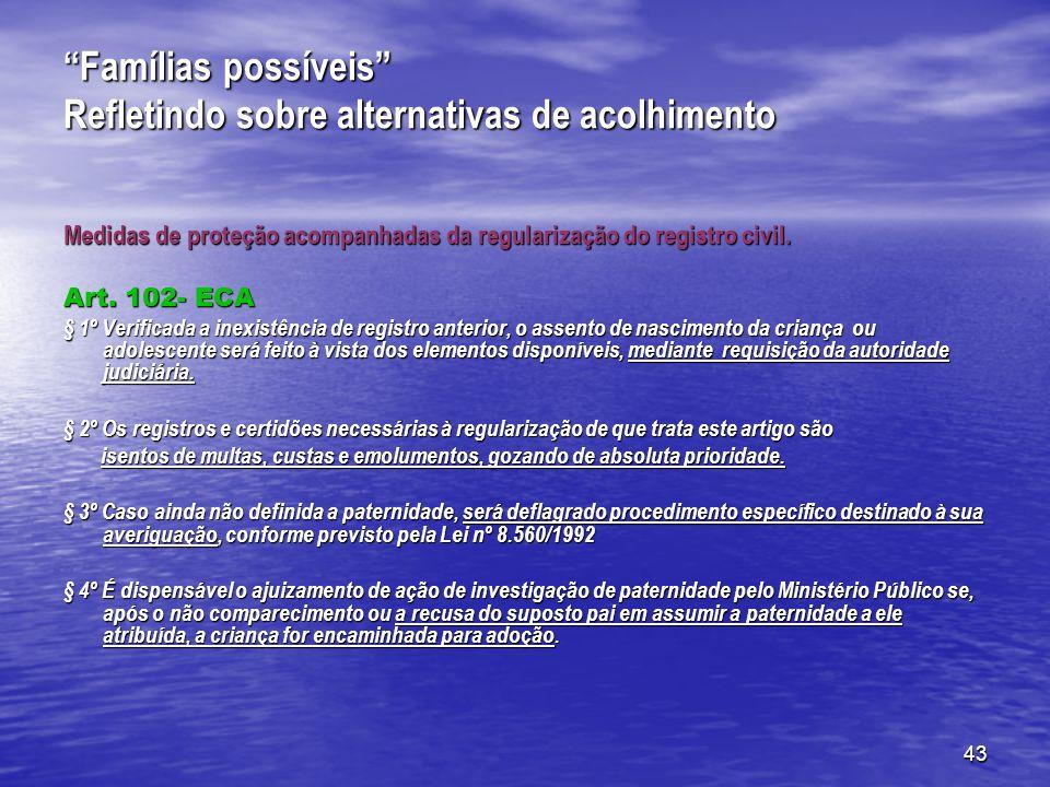 43 Famílias possíveis Refletindo sobre alternativas de acolhimento Medidas de proteção acompanhadas da regularização do registro civil.