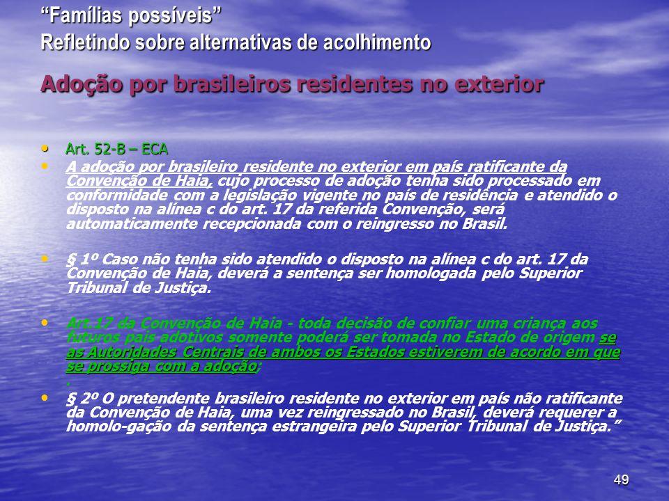 49 Famílias possíveis Refletindo sobre alternativas de acolhimento Adoção por brasileiros residentes no exterior Art.
