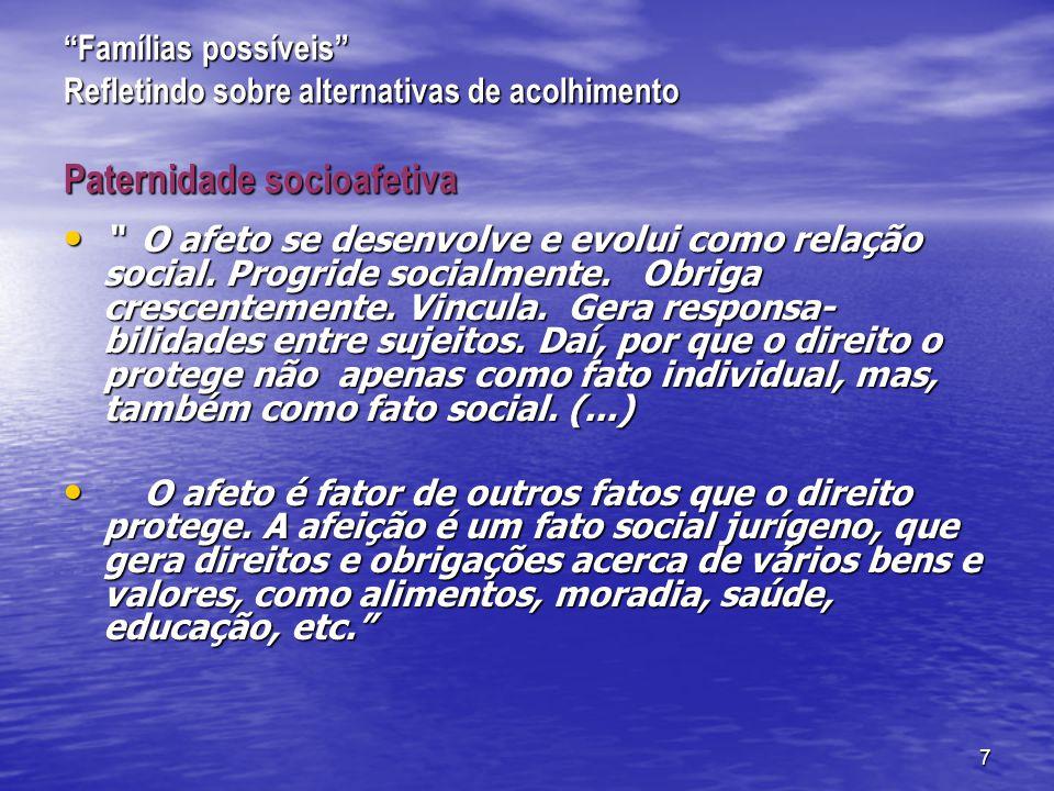 7 Famílias possíveis Refletindo sobre alternativas de acolhimento Paternidade socioafetiva O afeto se desenvolve e evolui como relação social.