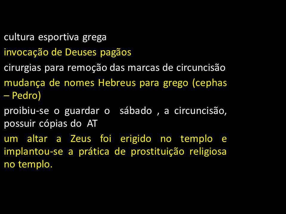 cultura esportiva grega invocação de Deuses pagãos cirurgias para remoção das marcas de circuncisão mudança de nomes Hebreus para grego (cephas – Pedr