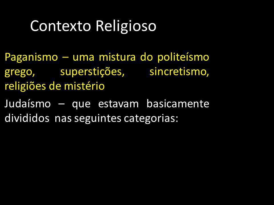 Contexto Religioso Paganismo – uma mistura do politeísmo grego, superstições, sincretismo, religiões de mistério Judaísmo – que estavam basicamente di