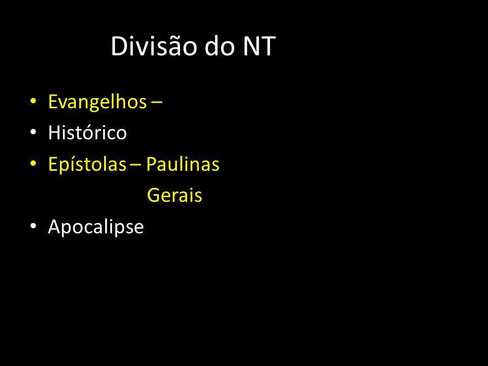 Divisão do NT Evangelhos – Histórico Epístolas – Paulinas Gerais Apocalipse