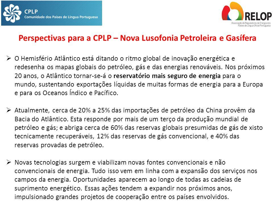 Perspectivas para a CPLP – Nova Lusofonia Petroleira e Gasífera  O Hemisfério Atlântico está ditando o ritmo global de inovação energética e redesenha os mapas globais do petróleo, gás e das energias renováveis.