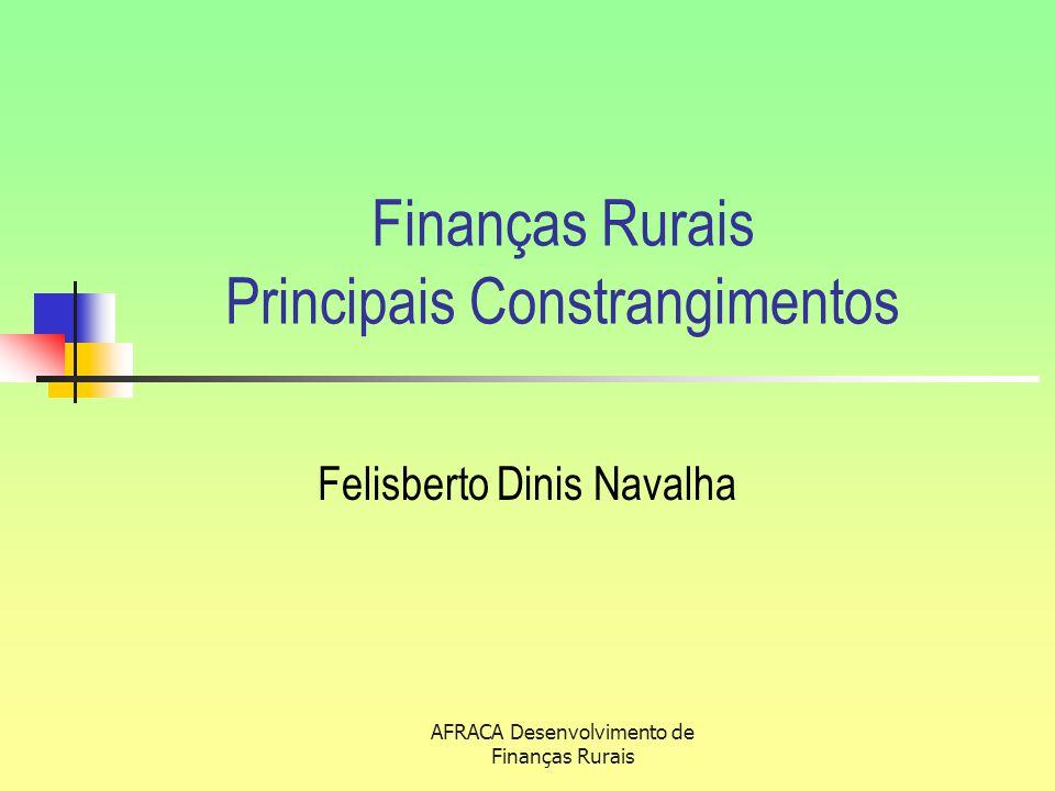 AFRACA Desenvolvimento de Finanças Rurais Principais Constrangimentos (óptica das microfinanças) Novo Paradigma: Sustentabilidade Institucional e Financeiro das IMF's.