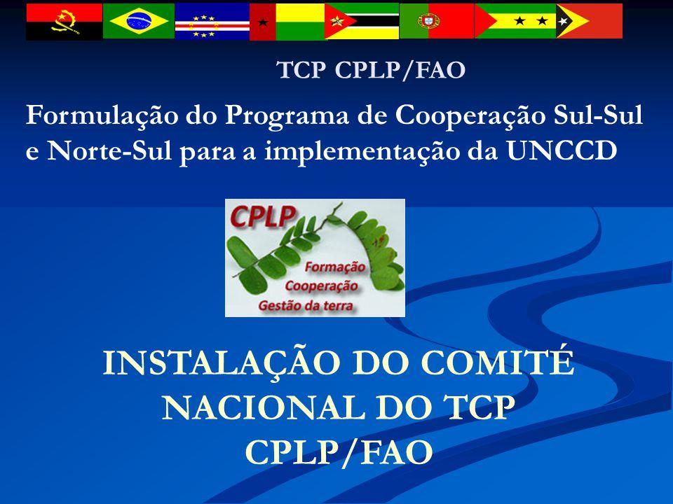 TCP CPLP/FAO Formulação do Programa de Cooperação Sul-Sul e Norte-Sul para a implementação da UNCCD INSTALAÇÃO DO COMITÉ NACIONAL DO TCP CPLP/FAO