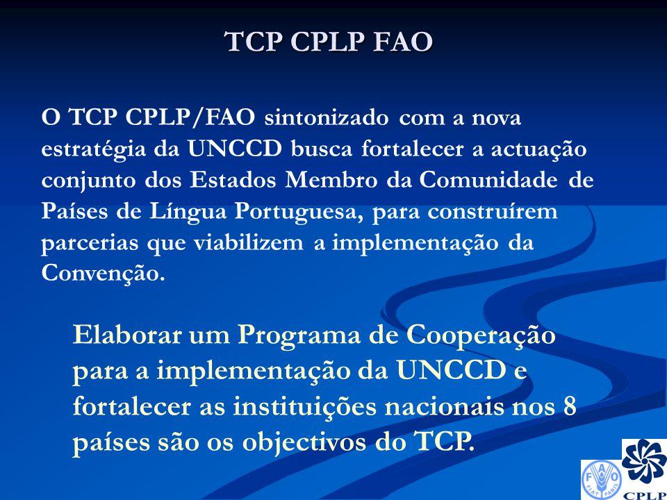 TCP CPLP FAO O TCP CPLP/FAO sintonizado com a nova estratégia da UNCCD busca fortalecer a actuação conjunto dos Estados Membro da Comunidade de Países de Língua Portuguesa, para construírem parcerias que viabilizem a implementação da Convenção.