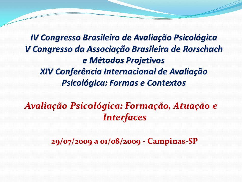 IV Congresso Brasileiro de Avaliação Psicológica V Congresso da Associação Brasileira de Rorschach e Métodos Projetivos XIV Conferência Internacional de Avaliação Psicológica: Formas e Contextos Avaliação Psicológica: Formação, Atuação e Interfaces 29/07/2009 a 01/08/2009 - Campinas-SP