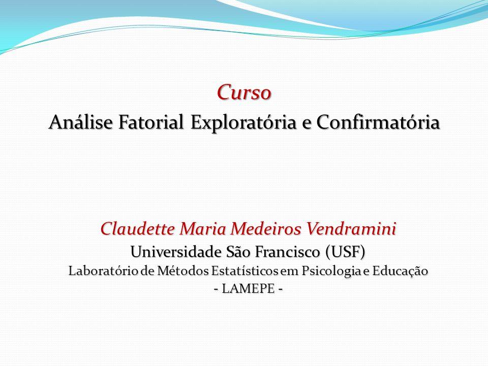 Claudette Maria Medeiros Vendramini Universidade São Francisco (USF) Laboratório de Métodos Estatísticos em Psicologia e Educação - LAMEPE - Curso Aná