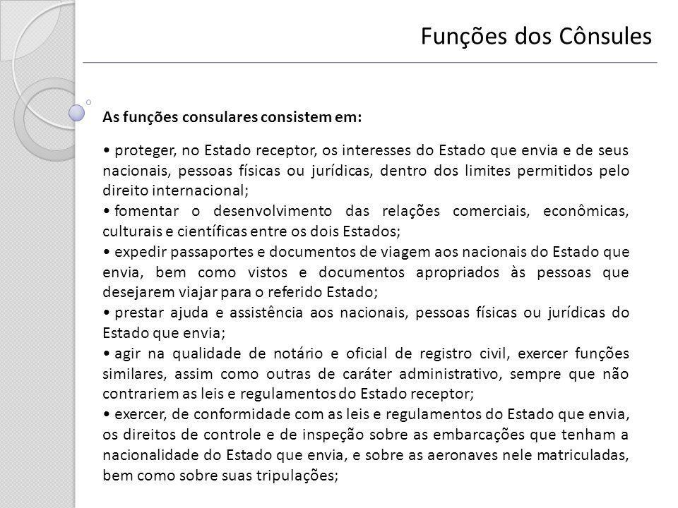 As funções consulares consistem em: proteger, no Estado receptor, os interesses do Estado que envia e de seus nacionais, pessoas físicas ou jurídicas,