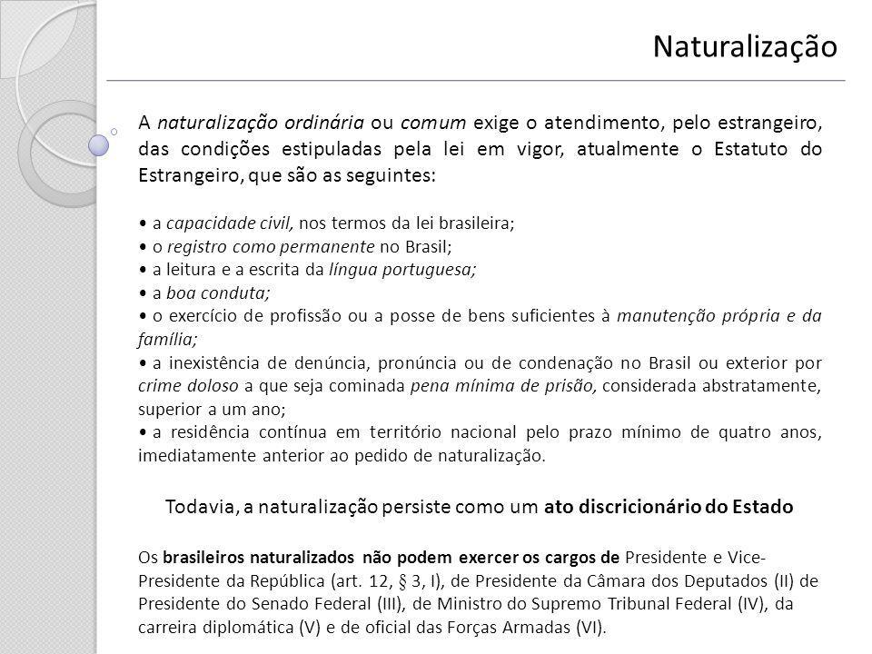 Naturalização A naturalização ordinária ou comum exige o atendimento, pelo estrangeiro, das condições estipuladas pela lei em vigor, atualmente o Esta