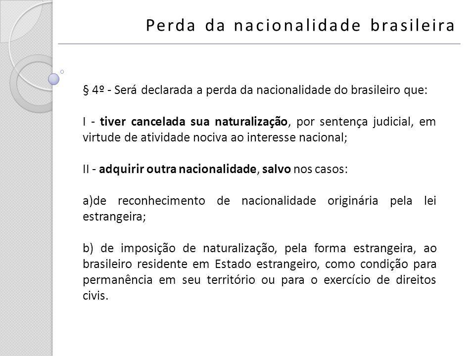 § 4º - Será declarada a perda da nacionalidade do brasileiro que: I - tiver cancelada sua naturalização, por sentença judicial, em virtude de atividad