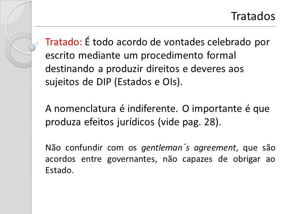 Tratados Tratado: É todo acordo de vontades celebrado por escrito mediante um procedimento formal destinando a produzir direitos e deveres aos sujeito
