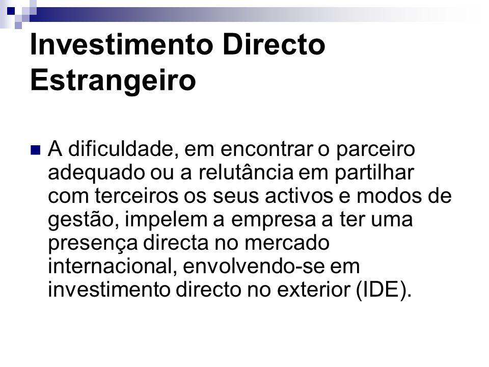 Investimento Directo Estrangeiro A dificuldade, em encontrar o parceiro adequado ou a relutância em partilhar com terceiros os seus activos e modos de