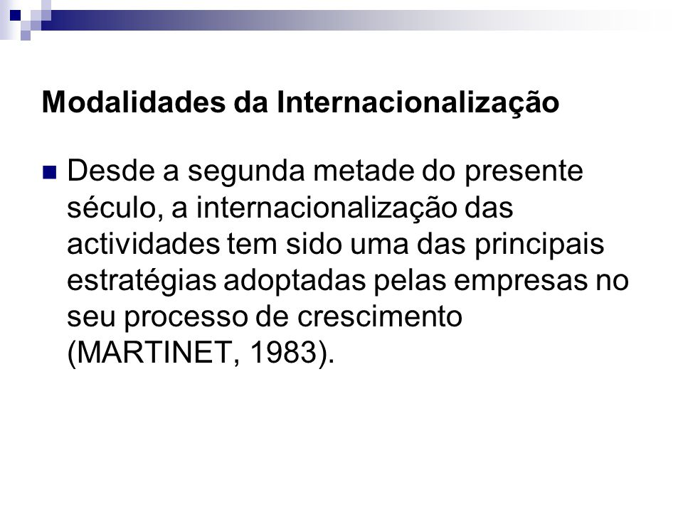 Modalidades da Internacionalização Desde a segunda metade do presente século, a internacionalização das actividades tem sido uma das principais estratégias adoptadas pelas empresas no seu processo de crescimento (MARTINET, 1983).