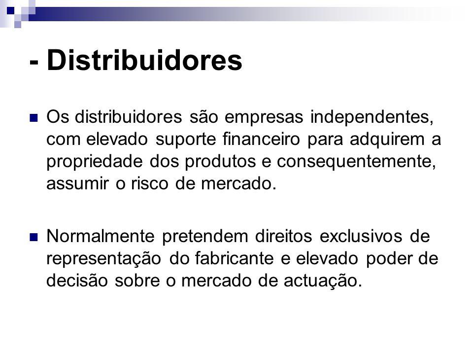 - Distribuidores Os distribuidores são empresas independentes, com elevado suporte financeiro para adquirem a propriedade dos produtos e consequentemente, assumir o risco de mercado.