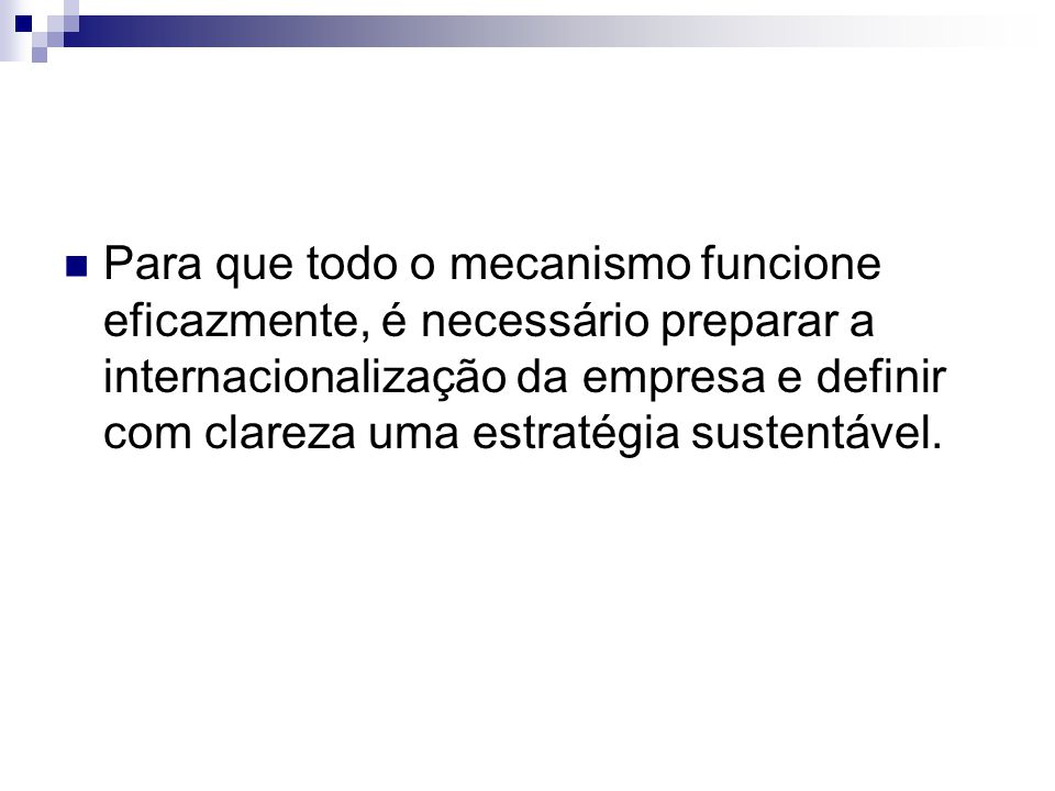 Para que todo o mecanismo funcione eficazmente, é necessário preparar a internacionalização da empresa e definir com clareza uma estratégia sustentável.