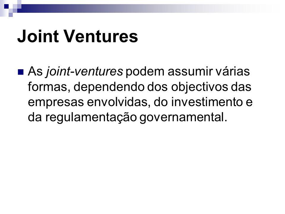 Joint Ventures As joint-ventures podem assumir várias formas, dependendo dos objectivos das empresas envolvidas, do investimento e da regulamentação governamental.