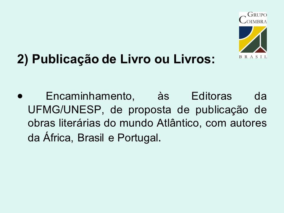 2) Publicação de Livro ou Livros:  Encaminhamento, às Editoras da UFMG/UNESP, de proposta de publicação de obras literárias do mundo Atlântico, com a