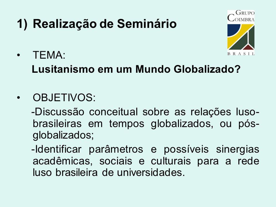 1)Realização de Seminário TEMA: Lusitanismo em um Mundo Globalizado? OBJETIVOS: -Discussão conceitual sobre as relações luso- brasileiras em tempos gl