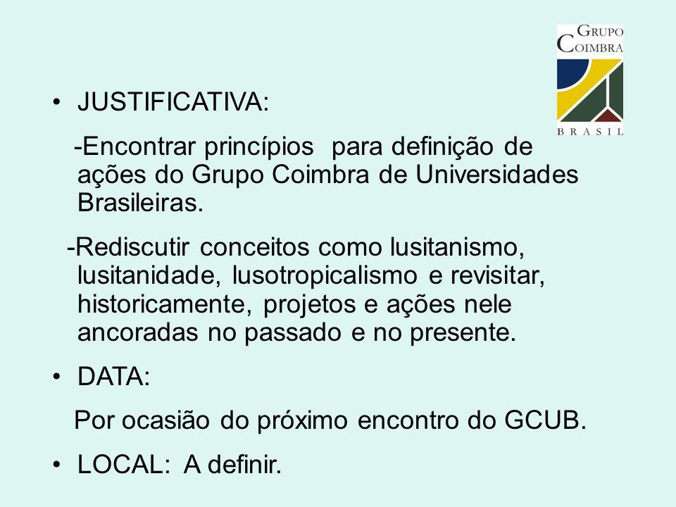 JUSTIFICATIVA: -Encontrar princípios para definição de ações do Grupo Coimbra de Universidades Brasileiras. -Rediscutir conceitos como lusitanismo, lu