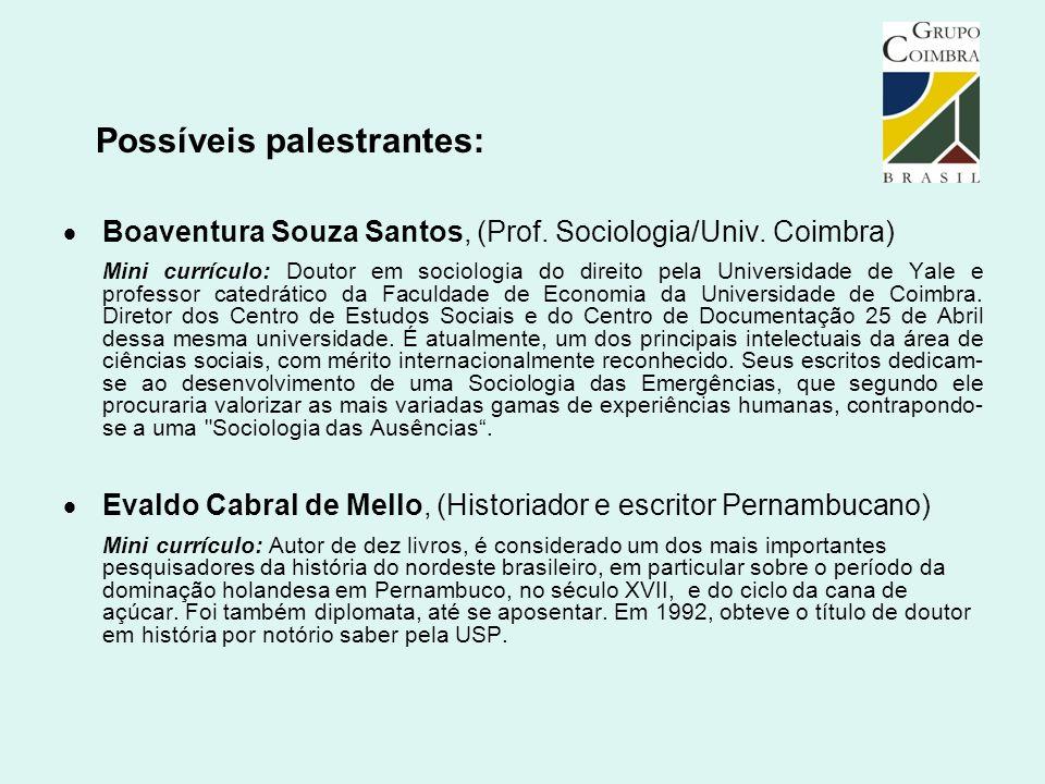 Possíveis palestrantes:  Boaventura Souza Santos, (Prof. Sociologia/Univ. Coimbra) Mini currículo: Doutor em sociologia do direito pela Universidade