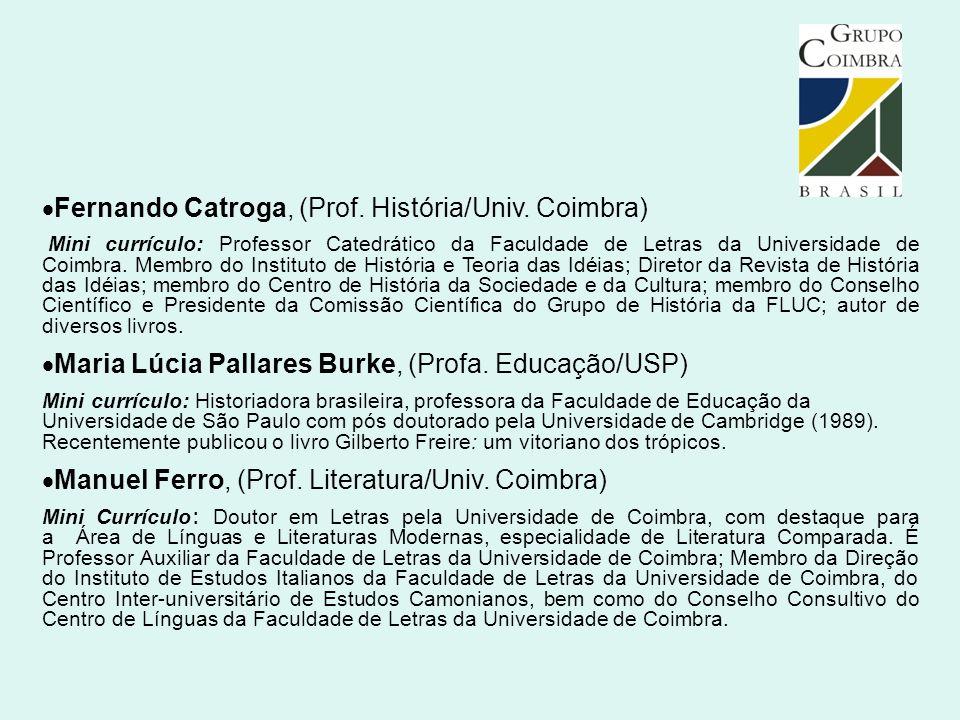  Fernando Catroga, (Prof. História/Univ. Coimbra) Mini currículo: Professor Catedrático da Faculdade de Letras da Universidade de Coimbra. Membro do