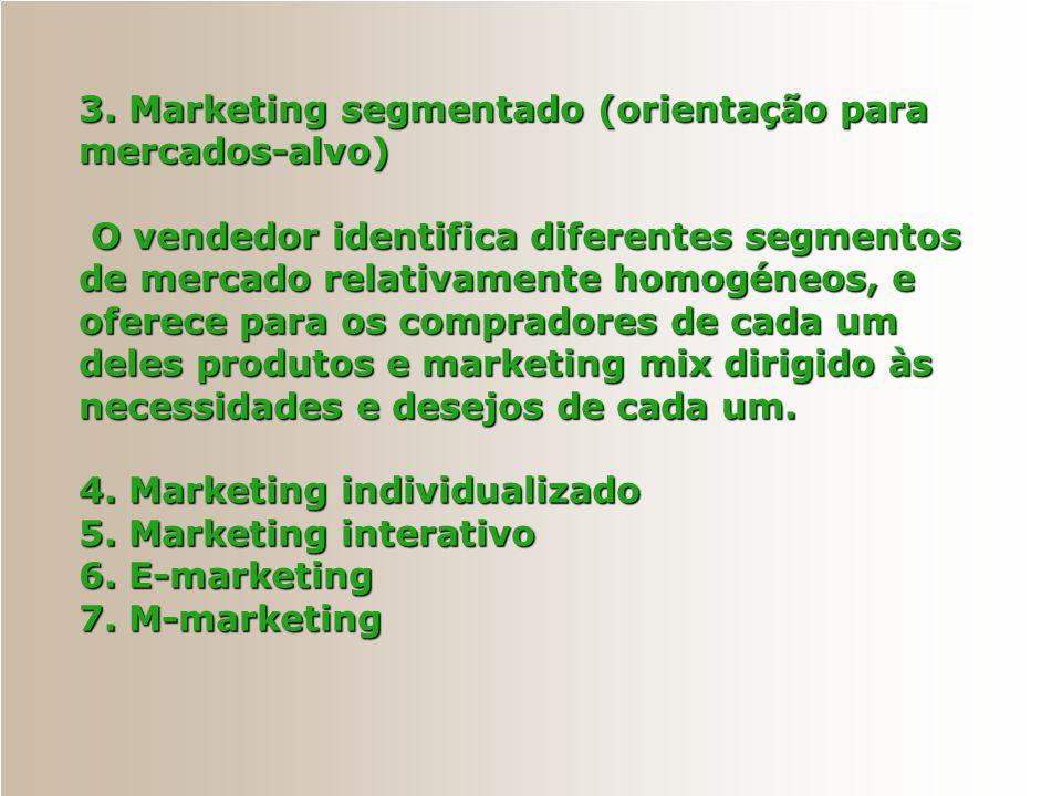 3. Marketing segmentado (orientação para mercados-alvo) O vendedor identifica diferentes segmentos de mercado relativamente homogéneos, e oferece para