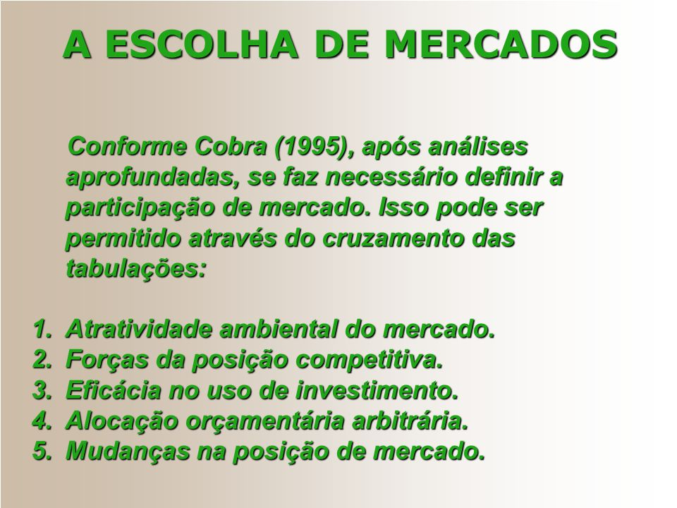 A ESCOLHA DE MERCADOS Conforme Cobra (1995), após análises aprofundadas, se faz necessário definir a participação de mercado. Isso pode ser permitido