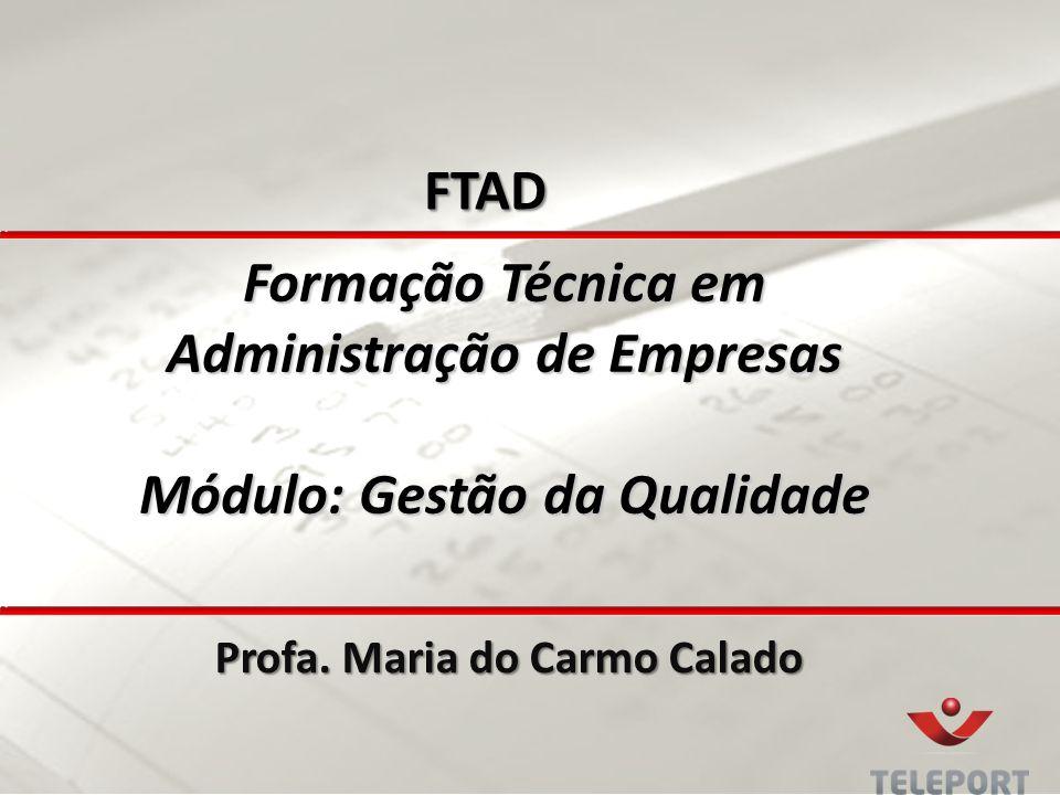 Formação Técnica em Administração de Empresas Módulo: Gestão da Qualidade Profa. Maria do Carmo Calado FTAD
