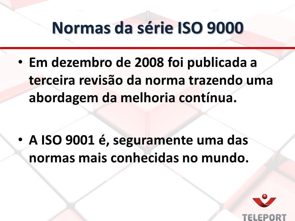 Normas da série ISO 9000 Em dezembro de 2008 foi publicada a terceira revisão da norma trazendo uma abordagem da melhoria contínua. A ISO 9001 é, segu