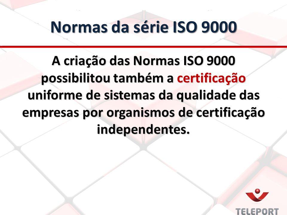 Normas da série ISO 9000 A criação das Normas ISO 9000 possibilitou também a certificação uniforme de sistemas da qualidade das empresas por organismos de certificação independentes.