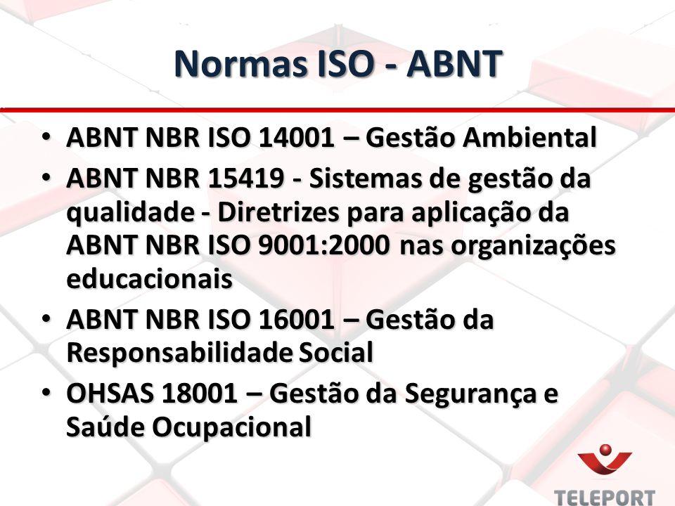 Normas ISO - ABNT ABNT NBR ISO 14001 – Gestão Ambiental ABNT NBR ISO 14001 – Gestão Ambiental ABNT NBR 15419 - Sistemas de gestão da qualidade - Diretrizes para aplicação da ABNT NBR ISO 9001:2000 nas organizações educacionais ABNT NBR 15419 - Sistemas de gestão da qualidade - Diretrizes para aplicação da ABNT NBR ISO 9001:2000 nas organizações educacionais ABNT NBR ISO 16001 – Gestão da Responsabilidade Social ABNT NBR ISO 16001 – Gestão da Responsabilidade Social OHSAS 18001 – Gestão da Segurança e Saúde Ocupacional OHSAS 18001 – Gestão da Segurança e Saúde Ocupacional