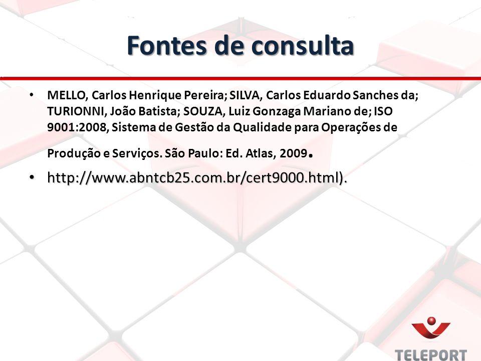 Fontes de consulta MELLO, Carlos Henrique Pereira; SILVA, Carlos Eduardo Sanches da; TURIONNI, João Batista; SOUZA, Luiz Gonzaga Mariano de; ISO 9001: