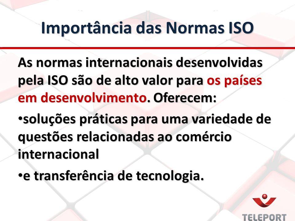 Importância das Normas ISO As normas internacionais desenvolvidas pela ISO são de alto valor para os países em desenvolvimento. Oferecem: soluções prá