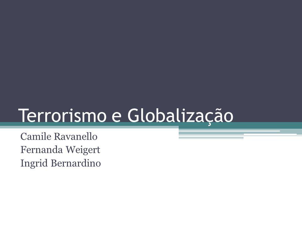 Histórico A relação entre terrorismo e globalização é difícil de ser explicada  Tecnologia associada com a globalização tem sido explorada por terroristas.
