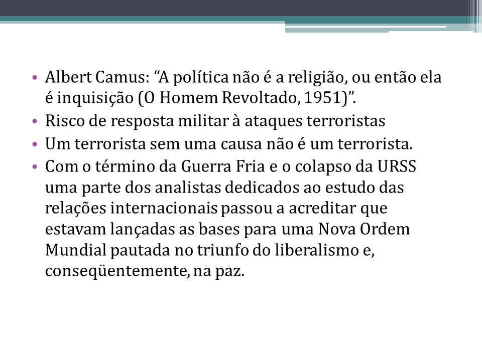 Albert Camus: A política não é a religião, ou então ela é inquisição (O Homem Revoltado, 1951) .