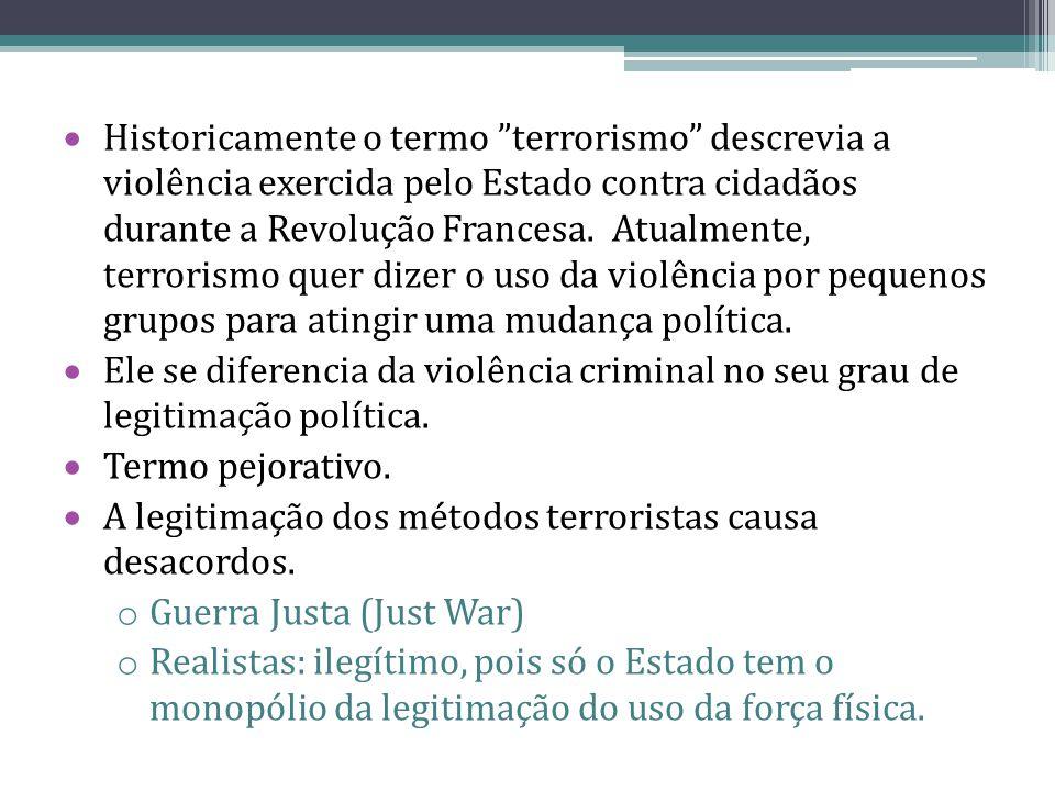  Historicamente o termo terrorismo descrevia a violência exercida pelo Estado contra cidadãos durante a Revolução Francesa.