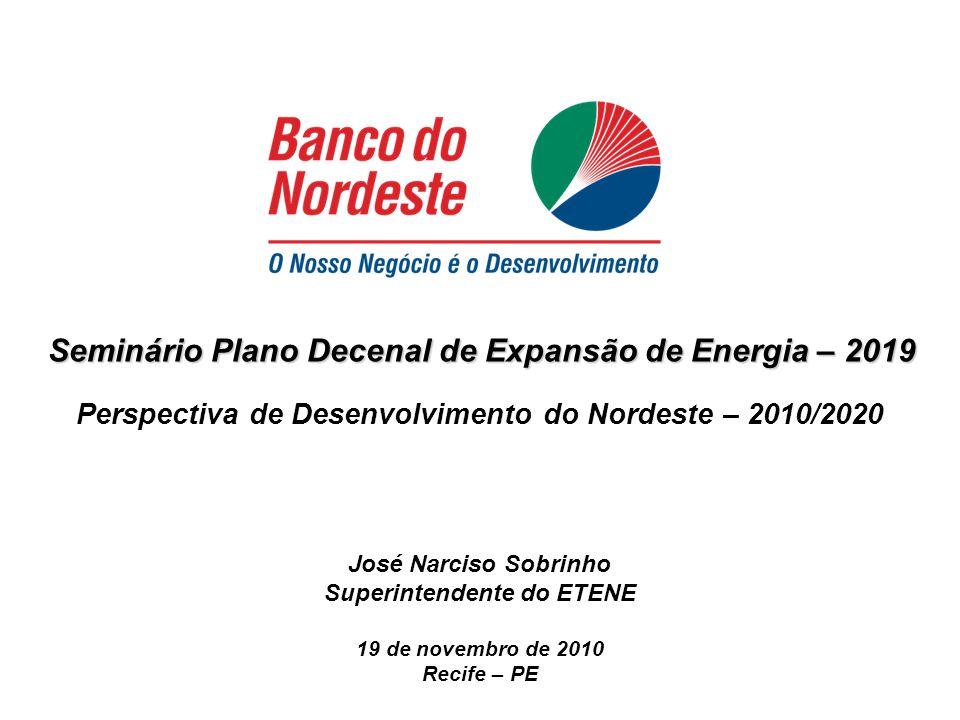 Seminário Plano Decenal de Expansão de Energia – 2019 Perspectiva de Desenvolvimento do Nordeste – 2010/2020 José Narciso Sobrinho Superintendente do