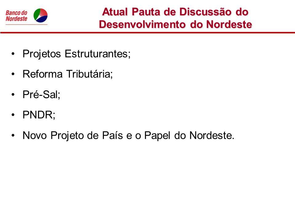 Atual Pauta de Discussão do Desenvolvimento do Nordeste Projetos Estruturantes; Reforma Tributária; Pré-Sal; PNDR; Novo Projeto de País e o Papel do N