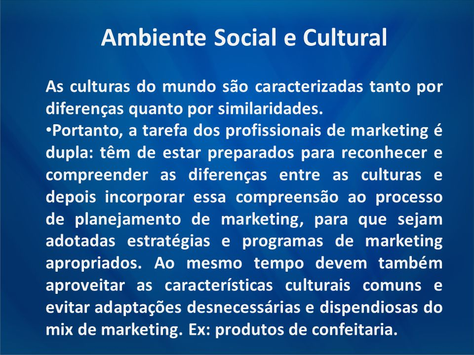 Ambiente Social e Cultural As culturas do mundo são caracterizadas tanto por diferenças quanto por similaridades. Portanto, a tarefa dos profissionais