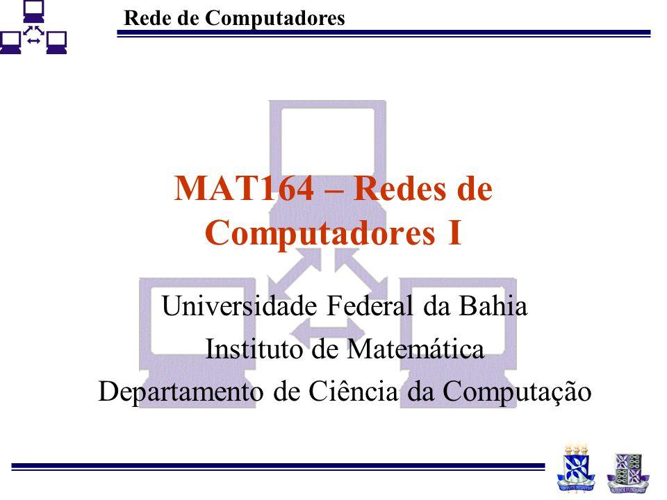 Rede de Computadores MAT164 – Redes de Computadores I Universidade Federal da Bahia Instituto de Matemática Departamento de Ciência da Computação