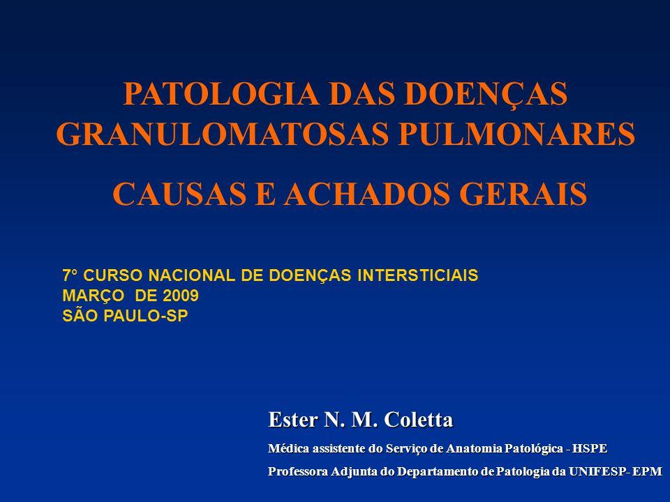 PATOLOGIA DAS DOENÇAS GRANULOMATOSAS PULMONARES CAUSAS E ACHADOS GERAIS Ester N. M. Coletta Médica assistente do Serviço de Anatomia Patológica - HSPE