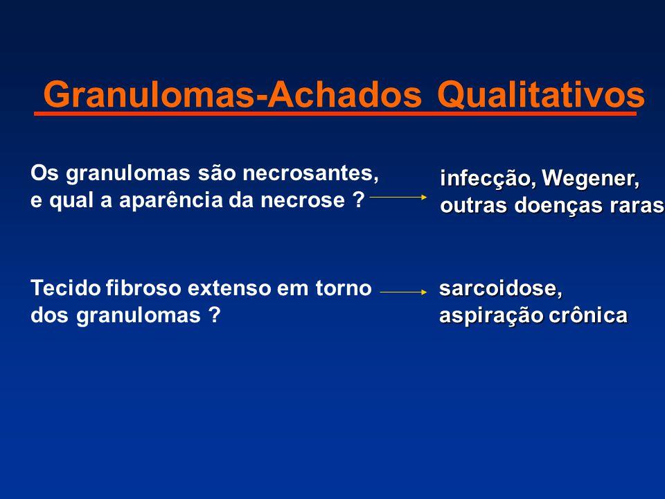 Tecido fibroso extenso em torno dos granulomas ? sarcoidose, aspiração crônica Granulomas-Achados Qualitativos Os granulomas são necrosantes, e qual a