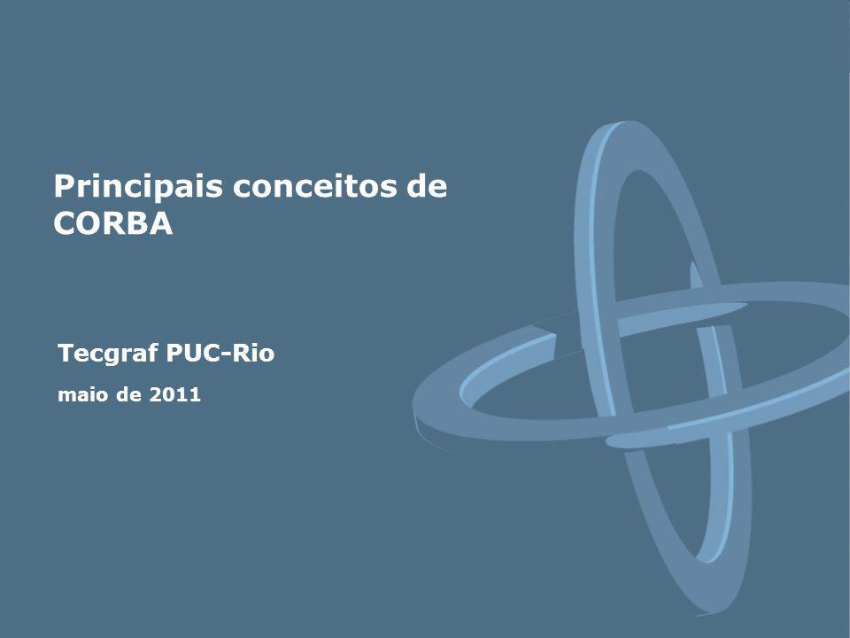 Tecgraf PUC-Rio maio de 2011 Principais conceitos de CORBA