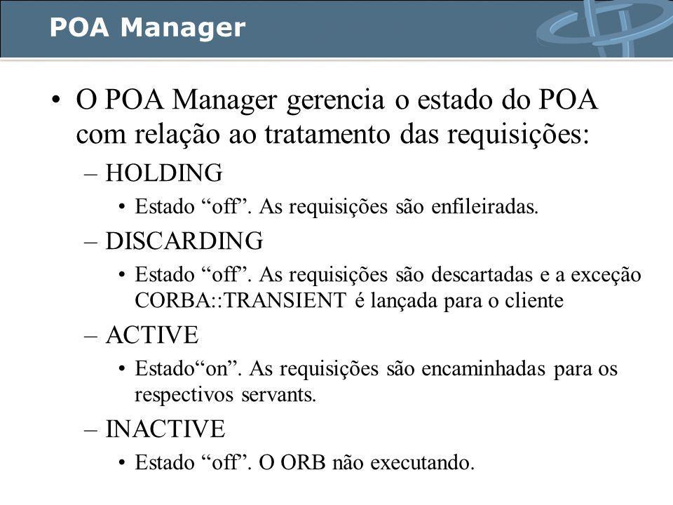 POA Manager O POA Manager gerencia o estado do POA com relação ao tratamento das requisições: –HOLDING Estado off .